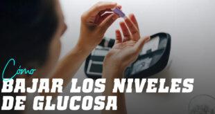 ¿Cómo Disminuir los Niveles de Glucosa?
