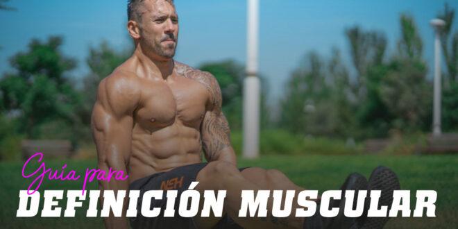 Guía para Conseguir la Máxima Definición Muscular