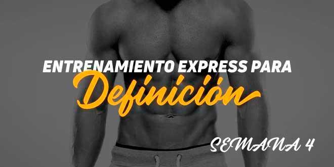 Entrenamiento Express de Definición. Semana 4