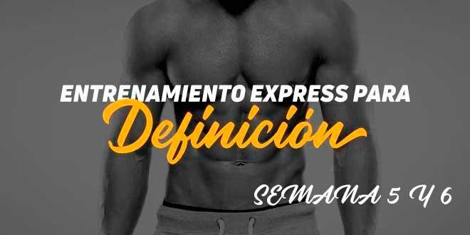 Entrenamiento Express de Definición. Semana 5 y 6