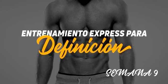 Entrenamiento Express de Definición. Semana 9