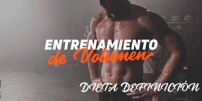 Entrenamiento de Volumen. Dieta Definición