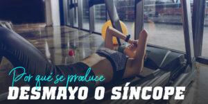 ¿Por qué se produce un síncope o desmayo durante el ejercicio?