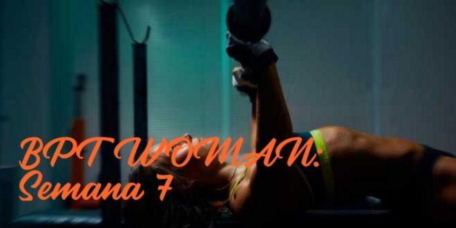 Rutina para Chicas: BPT Woman. Semana 7