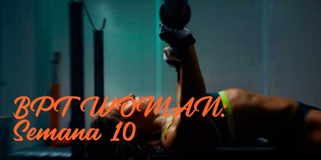 Rutina para Chicas: BPT Woman. Semana 10
