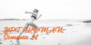 BPT Woman: Semana 11