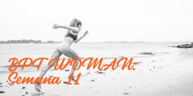 Rutina para Chicas: BPT Woman. Semana 11