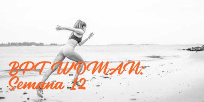 Rutina para Chicas: BPT Woman. Semana 12