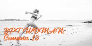 BPT Woman: Semana 13