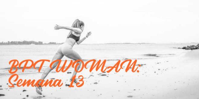 Rutina para Chicas: BPT Woman. Semana 13