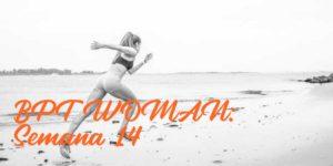 BPT Woman: Semana 14