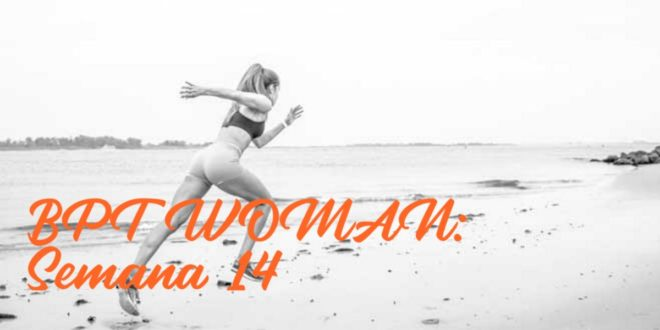 Rutina para Chicas: BPT Woman. Semana 14