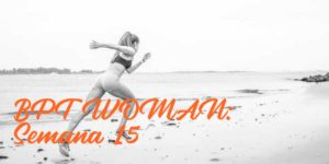 BPT Woman: Semana 15
