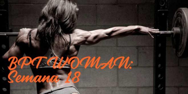 Rutina para Chicas: BPT Woman. Semana 18