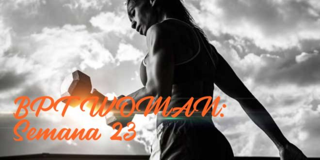 Rutina para Chicas: BPT Woman. Semana 23