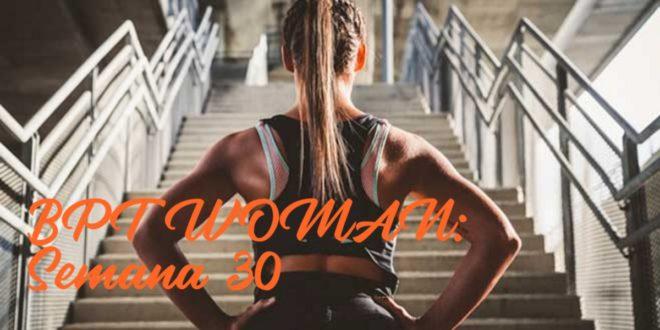 Rutina para Chicas: BPT Woman. Semana 30