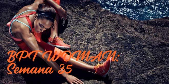 Rutina para Chicas: BPT Woman. Semana 35