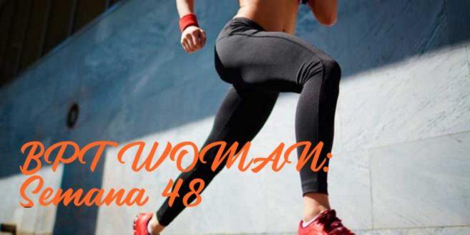 Rutina para Chicas: BPT Woman. Semana 48