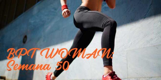 Rutina para Chicas: BPT Woman. Semana 50