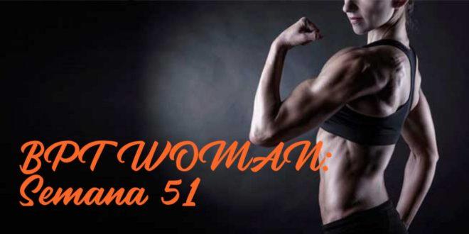 Rutina para Chicas: BPT Woman. Semana 51