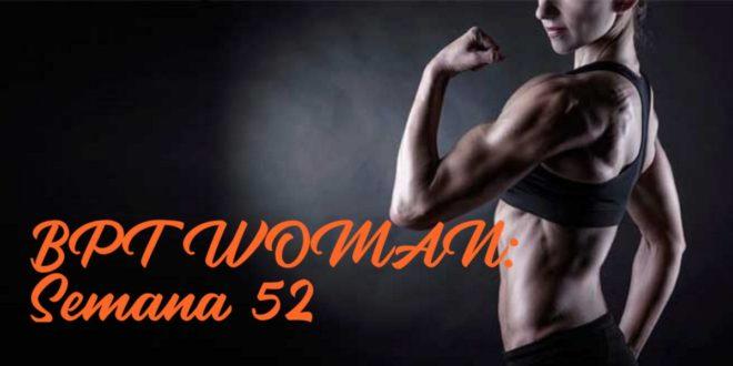 Rutina para Chicas: BPT Woman. Semana 52