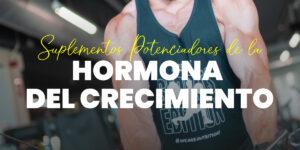 Suplementos potenciandores de la Hormona del Crecimiento (HGH)