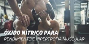 Óxido Nítrico para Hipertrofia y Rendimiento