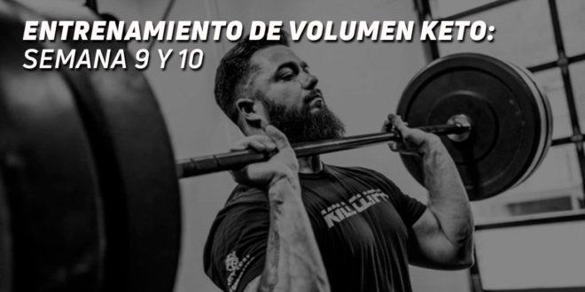Entrenamiento de Volumen Keto – Semana 9 y 10