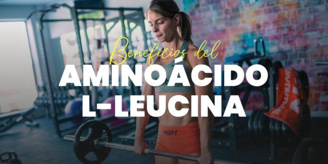 L-leucina: Beneficios del aminoácido de los deportistas