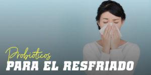 Probióticos para el Resfriado y la Gripe