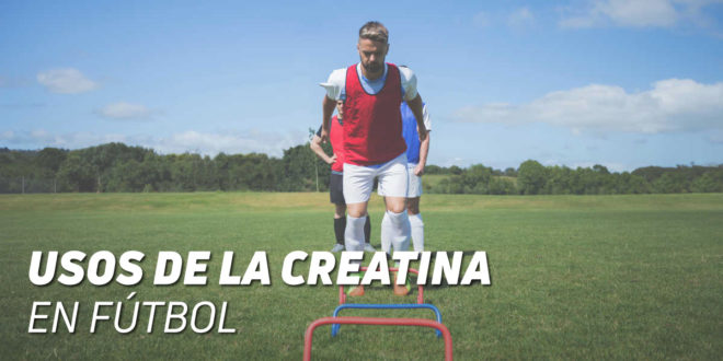 ¿Mejora la Creatina el rendimiento del futbolista?