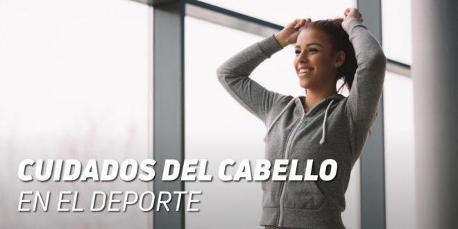 Cuidados del Cabello en el Deporte – Todo lo que tienes que Saber