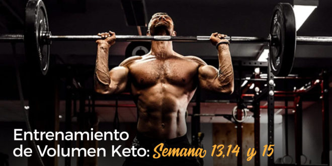 Entrenamiento de Volumen Keto – Semana 13, 14 y 15