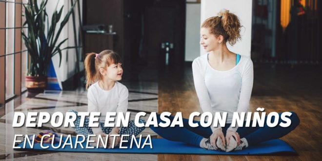 Practica Deporte y Entretenimiento en Casa con niños en la Cuarentena
