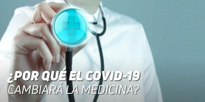 ¿Por Qué COVID-19 cambiará la Medicina?