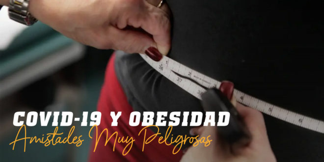 COVID-19 y Obesidad: Amistades Muy Peligrosas
