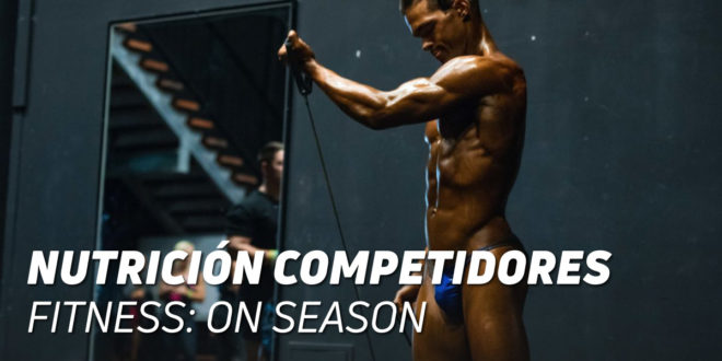Nutrición Competidores Fitness: On-Season