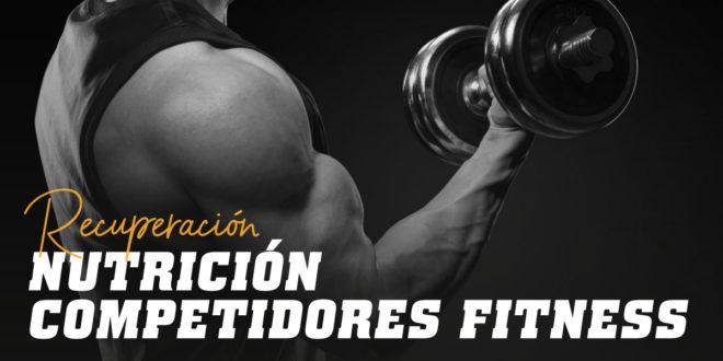 Nutrición Competidores Fitness: Recuperación Post Competición