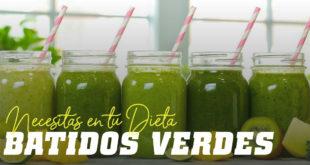 Batidos Verdes que necesitas en tu dieta