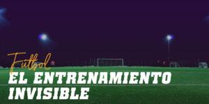 Entrenamiento Invisible en el Fútbol