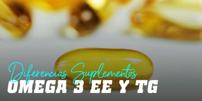 Diferencia entre ácidos grasos Omega 3 EE y TG