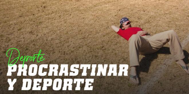 Procrastinar y Deporte: No dejes para mañana el entreno que puedes hacer hoy