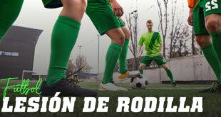 Qué son las lesiones de rodilla en fútbol