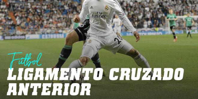 La lesión más temida en el Fútbol: Ligamento Cruzado Anterior