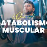 Qué es el Catabolismo Muscular