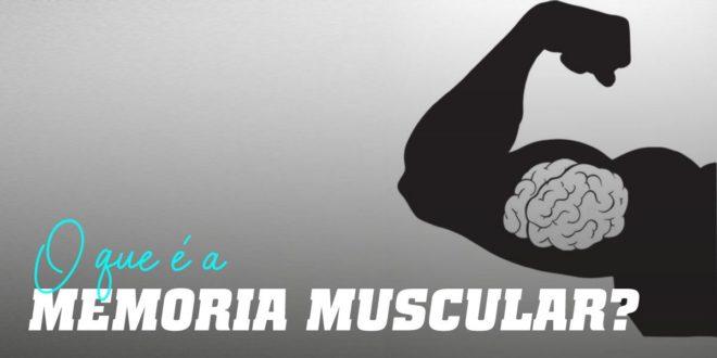 O que é a Memória Muscular?