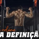 Treino de Volume. Dieta Definição