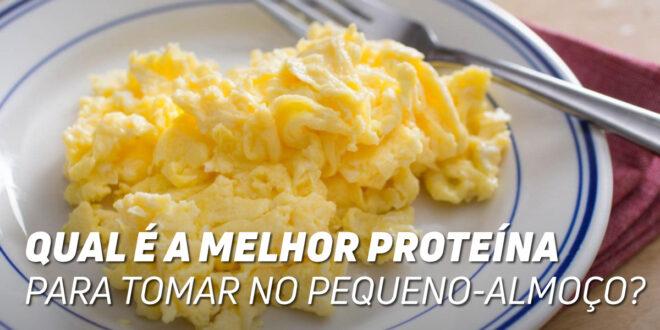 A melhor proteína para o pequeno-almoço