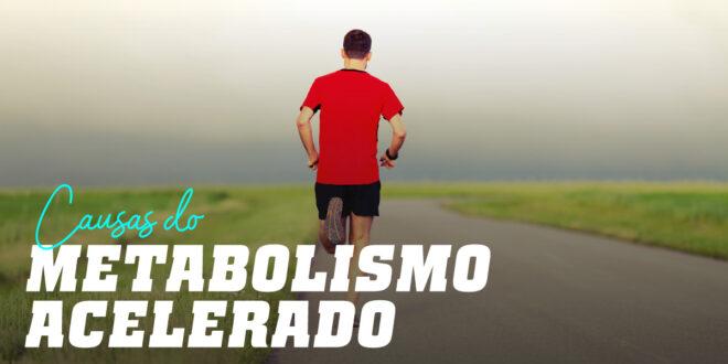 Quais são os sintomas de ter um metabolismo acelerado?