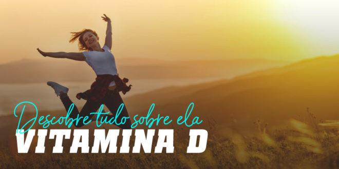 Vitamina D: Propriedades e Benefícios, Para que Serve…